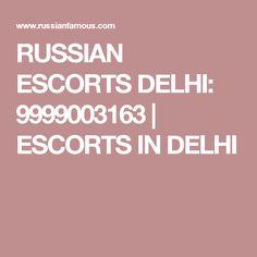 RUSSIAN ESCORTS DELHI: 9999003163 | ESCORTS IN DELHI