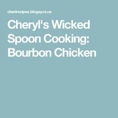Cheryl's Wicked Spoon Cooking: Bourbon Chicken