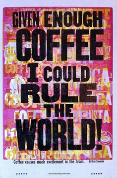 Given enough coffee, I could rule the world  by Amos P. Kennedy Jr.