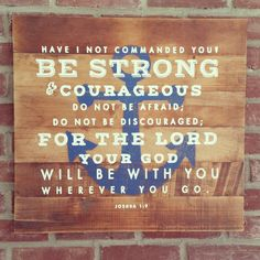 """Who doesn't need to be reminded to be strong and courageous? This original sign is approx 25"""" x 23"""" on reclaimed wood. All signs differ slightly as they are all handmade. Please allow 2 weeks for this"""