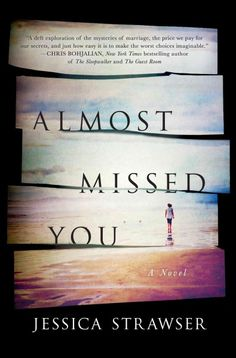 Almost Missed You by Jessica Strawser.