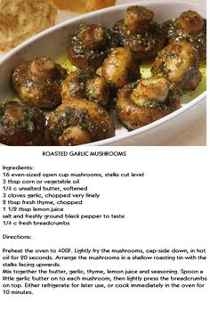 ROASTED GARLIC MUSHROOMS - I skipped the fry method and cut the butter amount in half to try to make a healthier version.  We really did not care for these and it had nothing to do with the missing butter or additional oil from frying.  Maybe it was the roasting technique, but i'd rather have my mushrooms pan sautéed with EVOO, pad of butter, garlic, and S&P to taste!