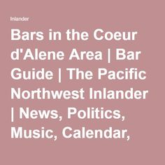 Bars in the Coeur d'Alene Area | Bar Guide | The Pacific Northwest Inlander | News, Politics, Music, Calendar, Events in Spokane, Coeur d'Alene and the Inland Northwest