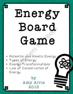 This is a companion piece to my popular Energy Posters.     Topics covered:     potential energy, kinetic energy, gravitational potential energy, chemical potential energy, elastic potential energy, chemical energy, nuclear energy, electrical energy, light energy, sound energy, mechanical energy, thermal energy, energy transformations  - See more at: http://www.teachersnotebook.com/product/teach41731/energy-board-game-potential-kinetic-transformations   $$