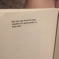 """""""but one can never be sure whether it's good poetry or bad acid."""" Bukowski"""