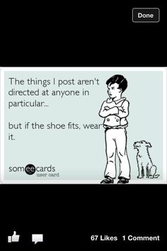 i repin cuz its funny, true, or simply cuz I feel like it.. this shit is for my amusement if u don't like or u think its about u FCK OFF n DNT take it literally their jst funny quotes but like it says if the shoe fits OOOOO WELL..... ?