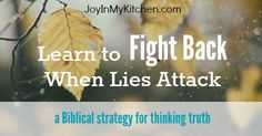Do you ever find yourself fighting lies? Don't let them sabotage your mind. Use this biblical strategy for thinking truth.