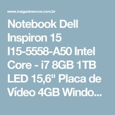 "Notebook Dell Inspiron 15 I15-5558-A50 Intel Core - i7 8GB 1TB LED 15,6"" Placa de Vídeo 4GB Windows 10 - Magazine Wemersonsm"
