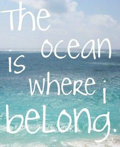 Always and forever, I must live near the ocean...
