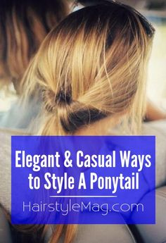 Get Your Ponytail On! Simple & Casual Ways to Style Your Ponytail