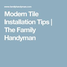 Modern Tile Installation Tips | The Family Handyman