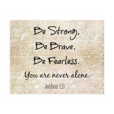 Be Strong, Be Brave, Be Fearless Christian Quote Bible Verse Canvas Prints. Inspirational Christian quote based on the bible verse/scripture … Strength Quotes For Women, Strength Bible Quotes, Tattoo Quotes About Strength, Bible Verses About Strength, Bible Words, Bible Verses Quotes, New Quotes, Sign Quotes, Faith Quotes