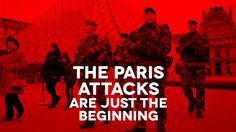 The Paris Attacks Are Just The Beginning. Also watch the The Empire Unmasked: http://ancreport.com/report/the-empire-unmasked-on-the-joe-rogan-experience. How to bring change: youtu.be/8Zq4f6WYmHU youtu.be/MkAn3VIe1yQ. Why we should NOT initiate violence (do NOT fire the 1st shot): youtu.be/35Fm03LhWvU. Strong motivational vids for sheeple: youtu.be/A7IvLEpjPmc youtu.be/9pnqWGBYP7Q. Other good vids about revolution: youtube.com/user/StormCloudsGathering/search?query=Revolution.