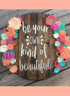 Love the colors and the quote! Be Your Own Kind of Beautiful Round Wood Sign with Felt Flowers, Rustic nursery decor, Nursery sign, inspirational decor, floral decor, home decor, wall art, nursery wall decor, farmhouse sign, farmhouse decor #ad