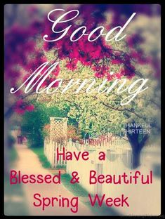 Good Morning Have A Blessed And Beautiful Spring Week