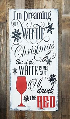Im Dreaming of a White Christmas - But If The White Runs Out I'll Drink The Red - Christmas Decor - Wooden Sign - Rustic Christmas