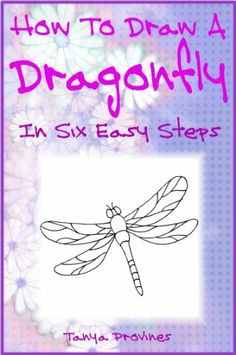 How To Draw A Dragonfly In Six Easy Steps by Tanya L. Provines, http://www.amazon.com/dp/B006U3D9TU/ref=cm_sw_r_pi_dp_Md44pb17NXNJ3