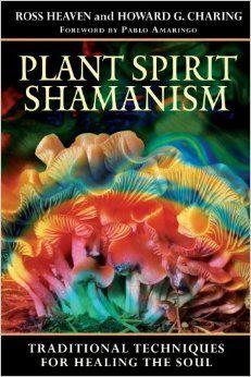 Plant Spirit Shamanism: Traditional Techniques for Healing the Soul: Amazon.co.uk: Pablo Amaringo, Ross Heaven, Howard G Charing: Books