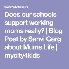 Does our schools support working moms really? | Blog Post by Sanvi Garg about Mums Life | mycity4kids