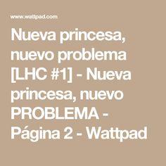Nueva princesa, nuevo problema [LHC #1] - Nueva princesa, nuevo PROBLEMA - Página 2 - Wattpad