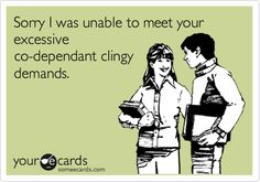 Funny Confession Ecard: Sorry I was unable to meet your excessive co-dependant clingy demands.