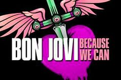 Bon jovi because we can: 2013  They played always and bed of roses!