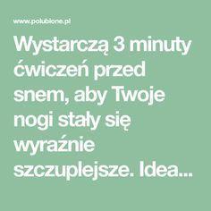 Wystarczą 3 minuty ćwiczeń przed snem, aby Twoje nogi stały się wyraźnie szczuplejsze. Idealny trening. – Polubione.pl