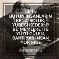 Niçin bütün insanların benzi soluk, yüreği kederli?  Bu memlekette yüzü gülen, bahtiyar insan yok mu?   - Sabahattin Ali  #sözler #anlamlısözler #güzelsözler #manalısözler #özlüsözler #alıntı #alıntılar #alıntıdır #alıntısözler