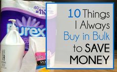 Sometimes bigger IS better. You can buy these ten things in bulk, to save money. LOTS of money, actually. Go on and give it a try...