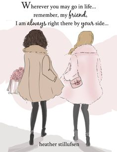 heather stillufsen Remember my friend, I am always right there by your side Friendship Day Quotes, Bff Quotes, Qoutes, Friendship Art, Women Friendship, Sister Quotes, Friendship Presents, Grandma Quotes, Funny Friendship