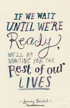 If we wait until we're ready we'll be waiting the rest of our lives. #TakeARisk #GoForIt #Quote #Inspiration #Motivation #PlaceboEffect