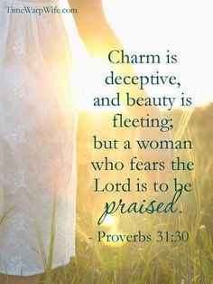 Proverbs 31:30- LOVE this verse.