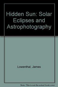 Hidden Sun: Solar Eclipses and Astrophotography...