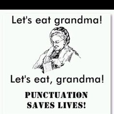 Punctuation matters.