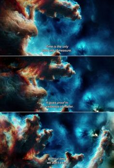 ― Lucy (2014)Lucy: Time is the only true unit of measure. It gives proof to the existence of matter. Without time, we don't exist.