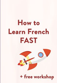 The two types of study that will make you learn French fast