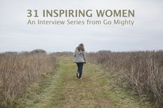 Need some fresh faces in your feed? In May, Go Mighty is interviewing 31 inspiring women about their Life Lists. | Mighty Girl