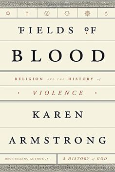 Fields of Blood: Religion and the History of Violence by Karen Armstrong. A sweeping exploration of religion and the history of human violence