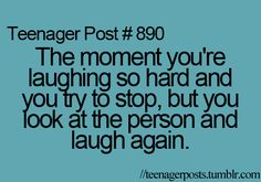 The moment you're laughing so hard and you try to stop but you look at the person and laugh again