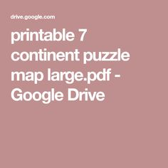 printable 7 continent puzzle map large.pdf - Google Drive