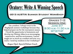 Oratory: Write a Winning Speech! 2013 Austin Summer Student Workshop ------ Your student will learn public speaking, research and writing skills and prepare a competition-ready Oratory. Sign up today for the best deals! ------ For more information and to sign up for a HugSpeak workshop, visit www.HugSpeak.com today!