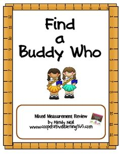 This activity includes directions for playing the Find a Buddy Who strategy and two mixed measurement review sheets....