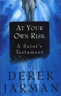 At your own risk : a saint's testament / Derek Jarman