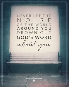 To silence the other voices in your head all day, You need God's Word in your heart.