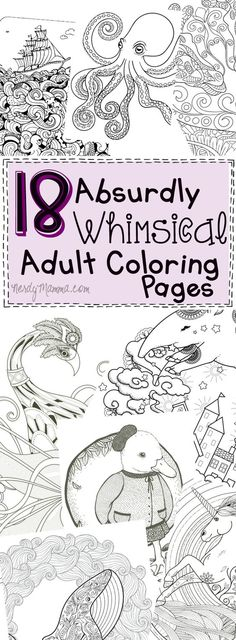 These 18 absurdly whimsical adult coloring pages--I just can't even. Funny and fun! LOL!