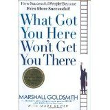 What Got You Here Won't Get You There: How Successful People Become Even More Successful (Hardcover)By Marshall Goldsmith