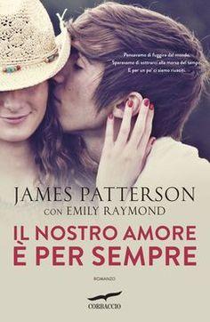 """James Patterson """" Il nostro amore è per sempre""""  http://binp.regione.veneto.it/SebinaOpac/.do?idopac=VIA2441336"""