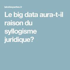 Le big data aura-t-il raison du syllogisme juridique?