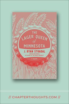 The Lager Queen of Minnesota // J. Ryan Stradal · Beer, family, healing, and the challenges of reconciliation.
