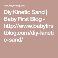 Diy Kinetic Sand | Baby First Blog - http://www.babyfirstblog.com/diy-kinetic-sand/